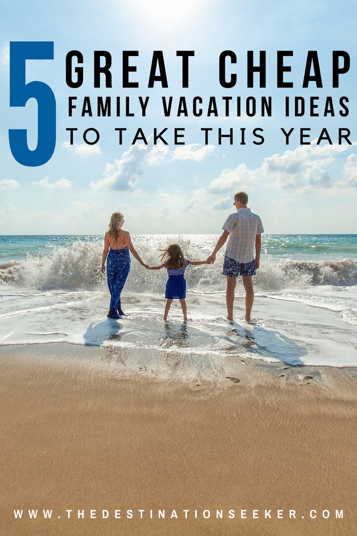 five great cheap family vacation ideas to take this year