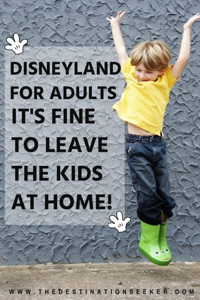 Disneyland For Adults - It's Fine to Leave the Kids at Home #Disney